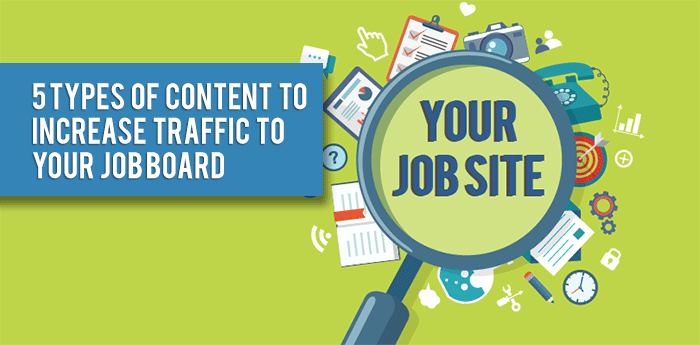 5 Types Of Content To Increase Traffic To Your Job Board