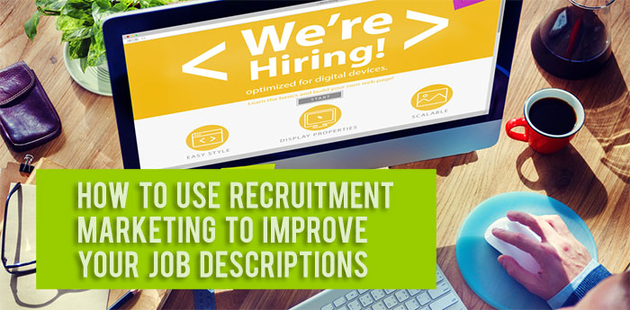 How To Use Recruitment Marketing To Improve Your Job Descriptions