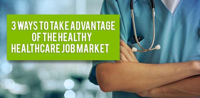 3-ways-to-take-advantage-of-the-healthy-healthcare-job-market