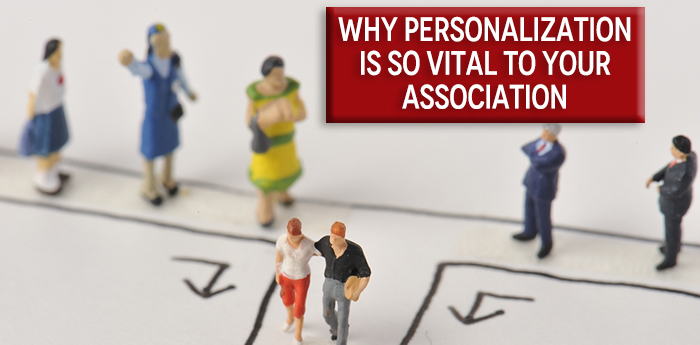 Why Personalization Is So Vital To Your Association