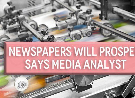 Newspapers Will Prosper Says Media Analyst