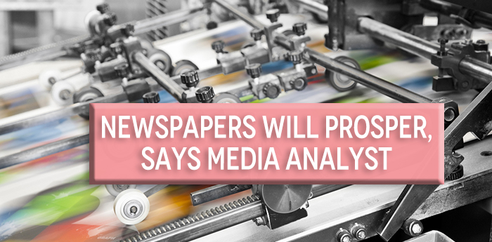 Newspapers Will Prosper Says Media Analyst