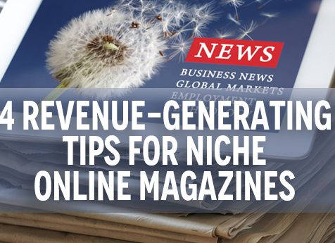 4 Revenue-Generating Tips for Niche Online Magazines