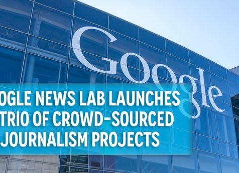 Google News Lab Launches a Trio of Crowd-Sourced Journalism Projects