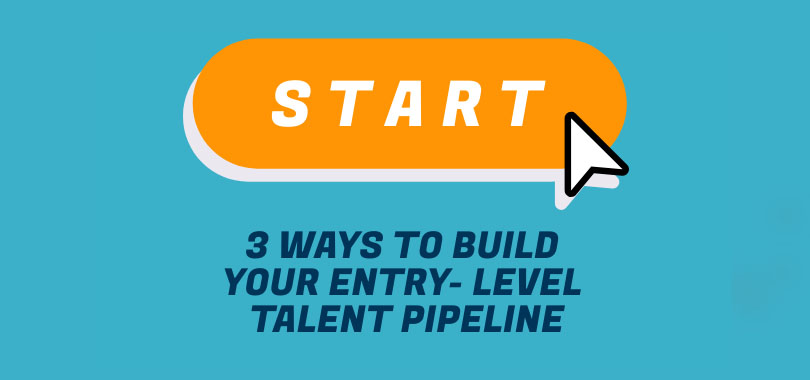 3 Ways To Build Your Entry-Level Talent Pipeline [Infographic]