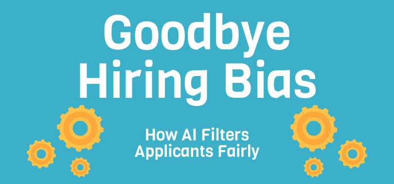 Good-bye Hiring Bias: How AI Filters Applicants Fairly [Infographic]